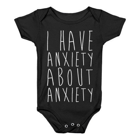 I Have Anxiety About Anxiety White Print Baby Onesy