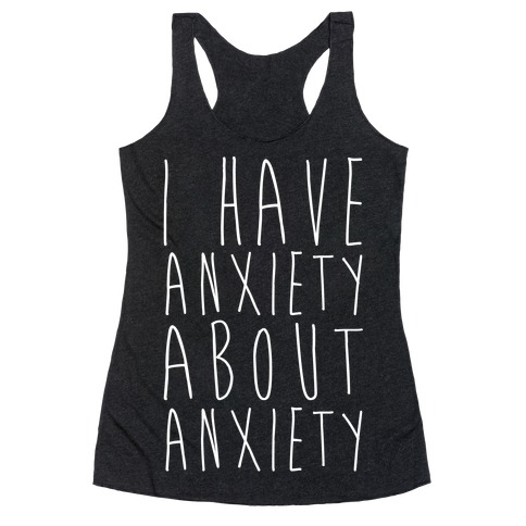 I Have Anxiety About Anxiety White Print Racerback Tank Top