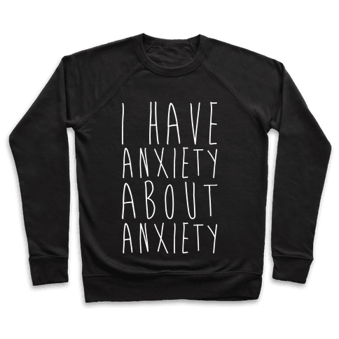 I Have Anxiety About Anxiety White Print Pullover