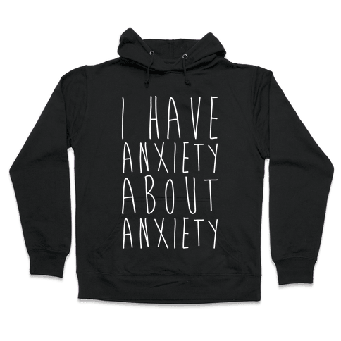 I Have Anxiety About Anxiety White Print Hooded Sweatshirt
