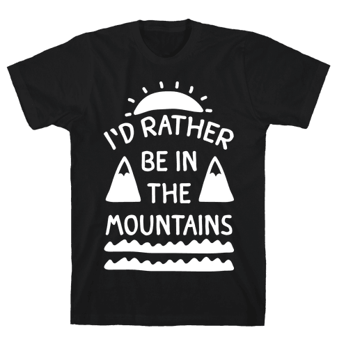 I'd Rather Be In The Mountains Mens T-Shirt