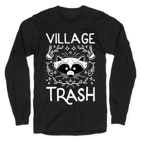 Village Trash Long Sleeve T-Shirt