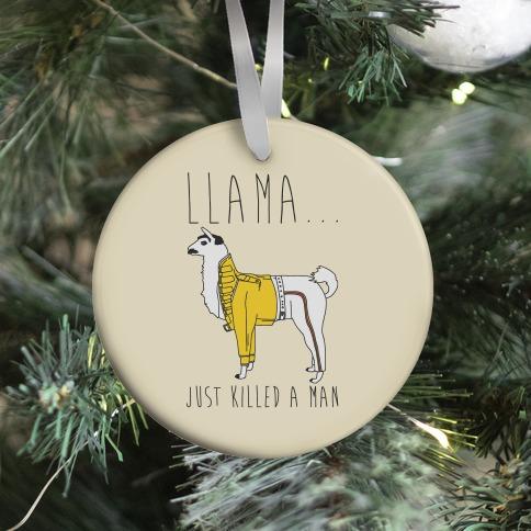 Llama Just Killed A Man Parody Ornament