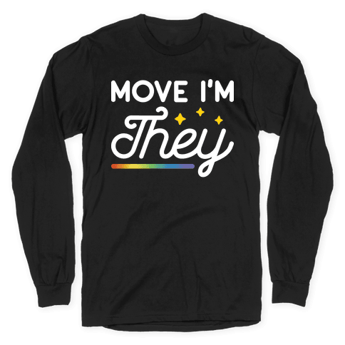 Move I'm They Long Sleeve T-Shirt