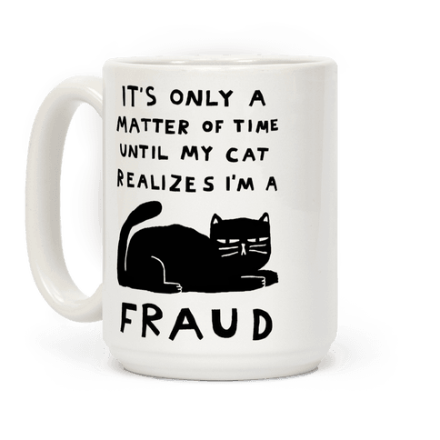 It's Only A Matter Of Time Until My Cat Realizes I'm A Fraud Coffee Mug