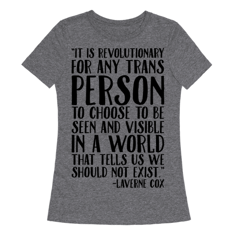 Revolutionary For Any Trans Person To Close To Be Seen And Visible Laverne Cox Quote  Womens T-Shirt
