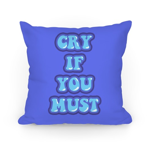 Cry If You Must Pillow