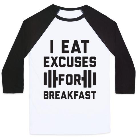 I Eat Excuses For Breakfast Baseball Tee