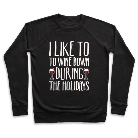 I Like To Wine Down During The Holidays White Print Pullover