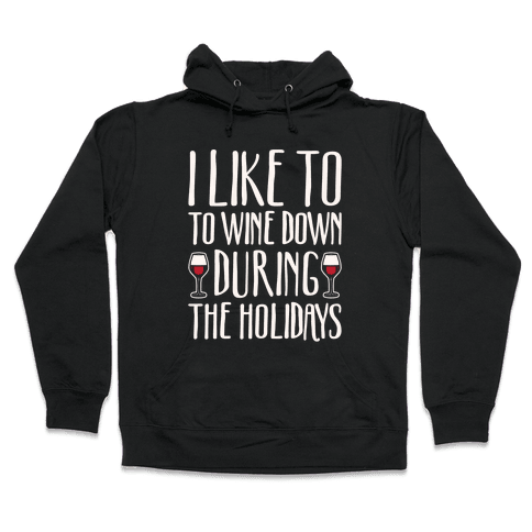I Like To Wine Down During The Holidays White Print Hooded Sweatshirt