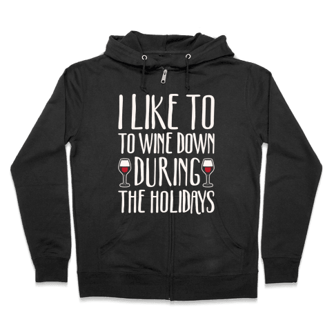 I Like To Wine Down During The Holidays White Print Zip Hoodie