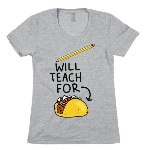 Will Teach for Tacos Womens T-Shirt