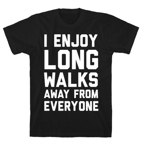 I Enjoy Long Walks Away From Everyone Mens T-Shirt