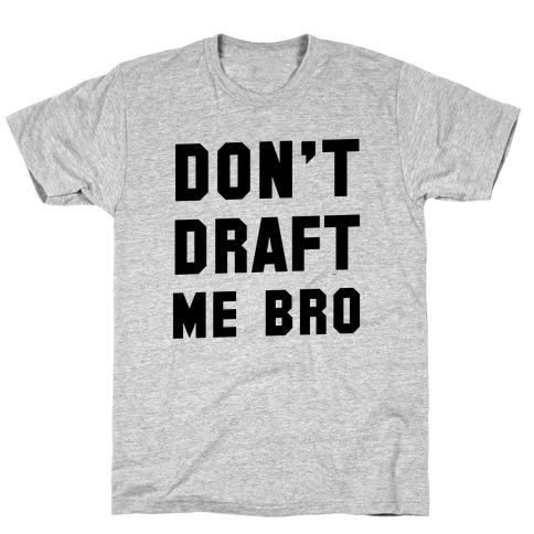 Don't Draft Me Bro T-Shirt