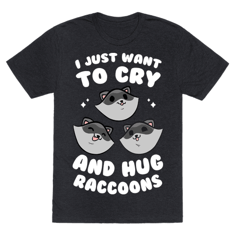 I Just Want To Cry And Hug Raccoons Mens/Unisex T-Shirt