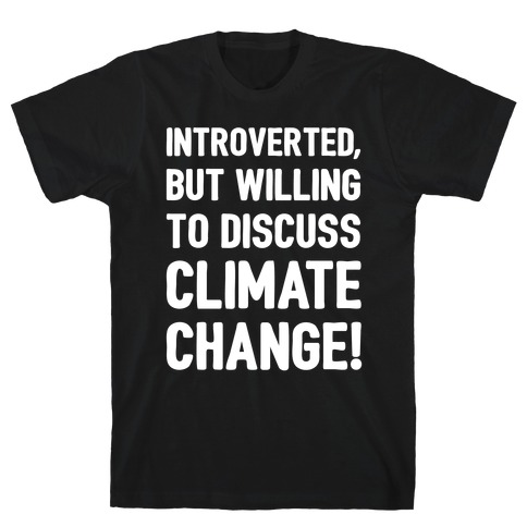 Introverted But Willing To Discuss Climate Change White Print T-Shirt