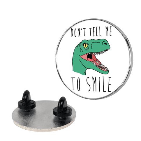 Don't Tell Me To Smile Dino pin
