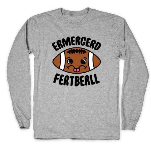 Ermergerd Fertberll Long Sleeve T-Shirt