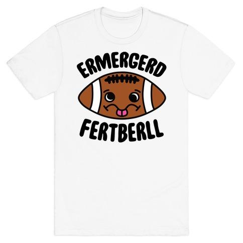Ermergerd Fertberll T-Shirt