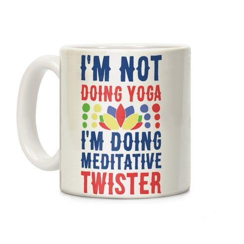 I'm Not Doing Yoga, I'm Doing Meditative Twister Coffee Mug