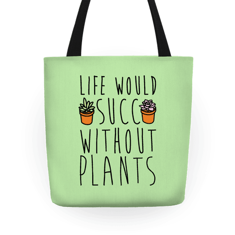 Life Would Succ Without Plants Tote