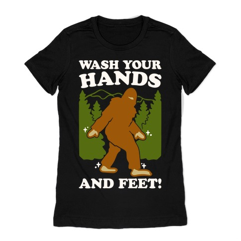 Wash Your Hands and Feet Bigfoot Parody White Print Womens T-Shirt