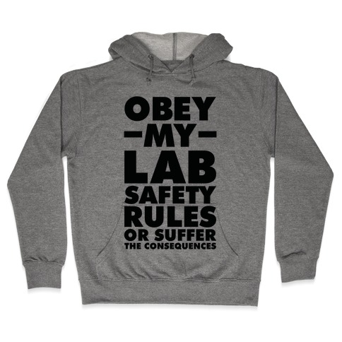 Obey My Lab Safety Rules or Suffer the Consequences Science Teacher Hooded Sweatshirt