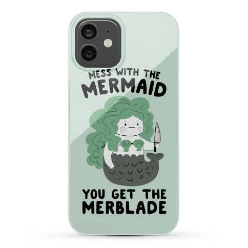 Mess With The Mermaid You Get The MerBlade Phone Case