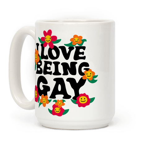 I Love Being Gay Coffee Mug