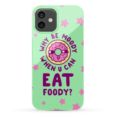 Why Be Moody When U Can Eat Foody? Phone Case