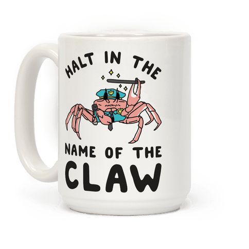 Halt in the Name of The Claw Coffee Mug