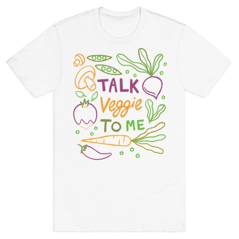 Talk Veggie To Me T-Shirt