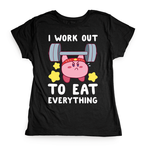 I Work Out to Eat Everything (Kirby) Womens T-Shirt