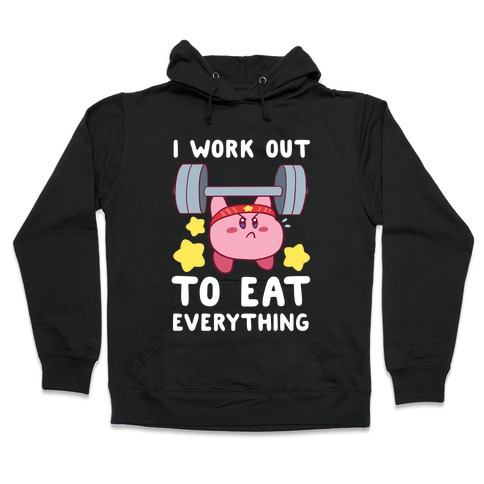 I Work Out to Eat Everything (Kirby) Hooded Sweatshirt