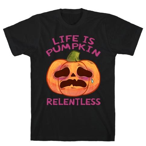 Life Is Pumpkin Relentless T-Shirt