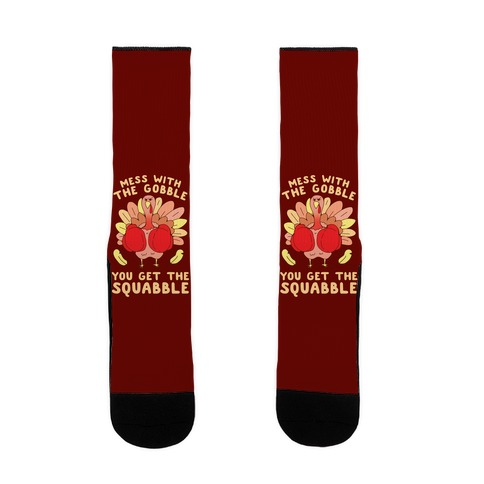 Mess With The Gobble You Get The Squabble Sock