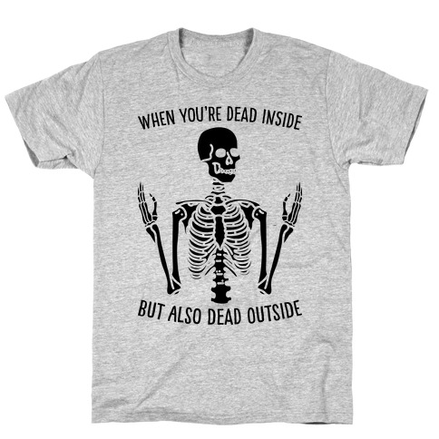 When You're Dead Inside But Also Dead Outside T-Shirt