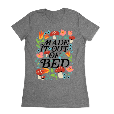 Made It Out Of Bed (Floral) Womens T-Shirt