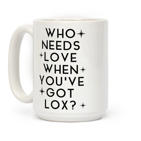 Who Needs Love When You've Got Lox? Coffee Mug