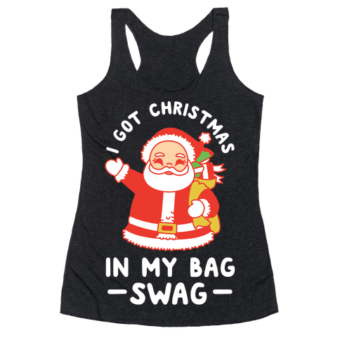 I Got Christmas In My Bag Swag Racerback Tank Top