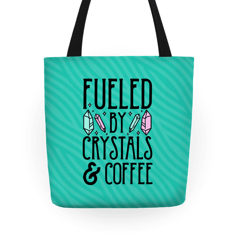 Fueled By Crystals & Coffee Tote