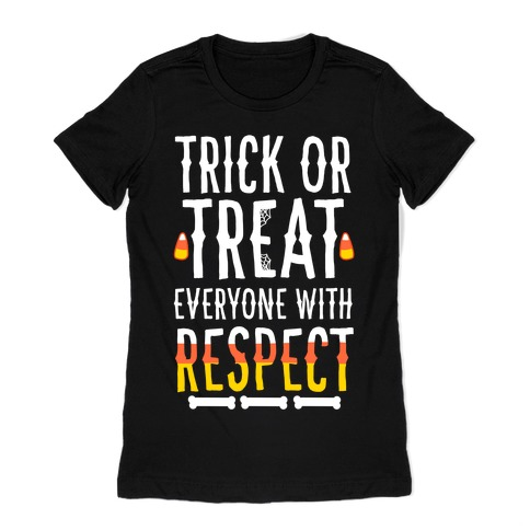 Trick Or Treat Everyone with Respect Womens T-Shirt