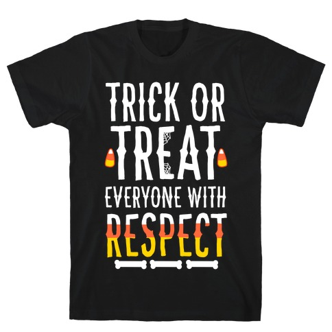 Trick Or Treat Everyone with Respect T-Shirt