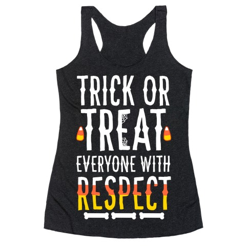 Trick Or Treat Everyone with Respect Racerback Tank Top