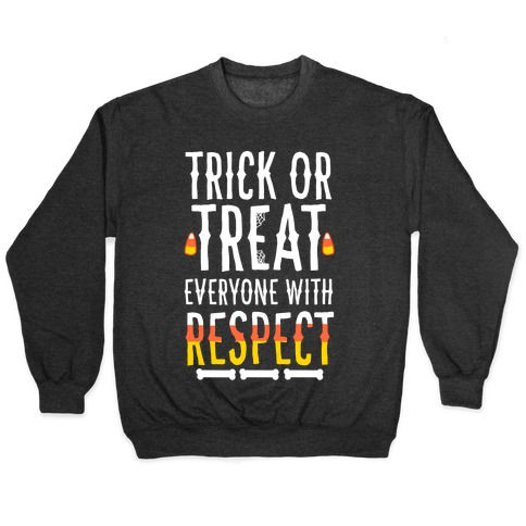 Trick Or Treat Everyone with Respect Pullover