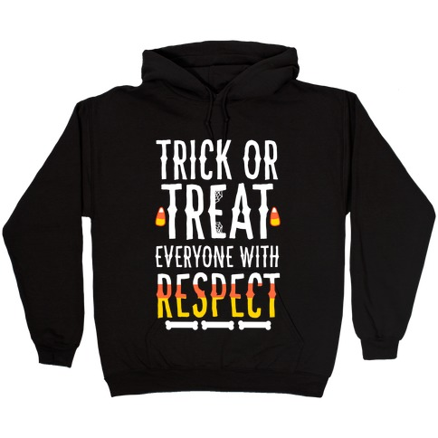 Trick Or Treat Everyone with Respect Hooded Sweatshirt