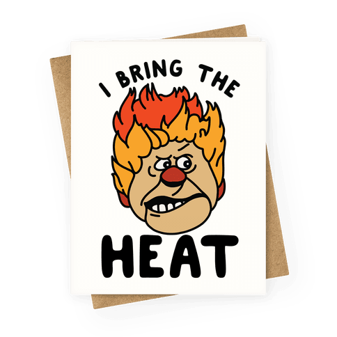I Bring the Heat Heat Miser Greeting Card