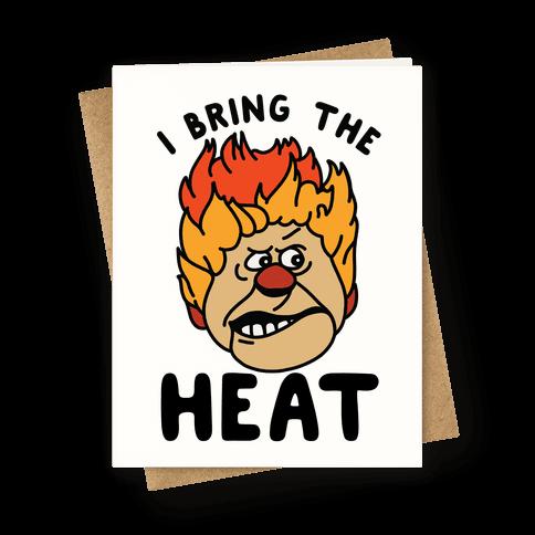 I Bring the Heat Heat Miser Greeting Card