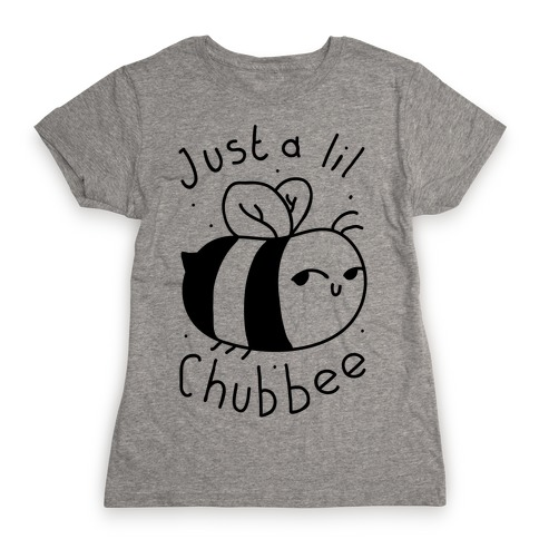 Just a Lil Chub bee Womens T-Shirt
