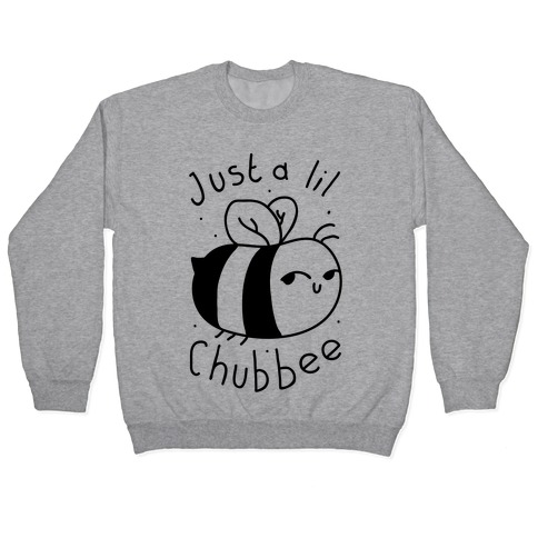 Just a Lil Chub bee Pullover